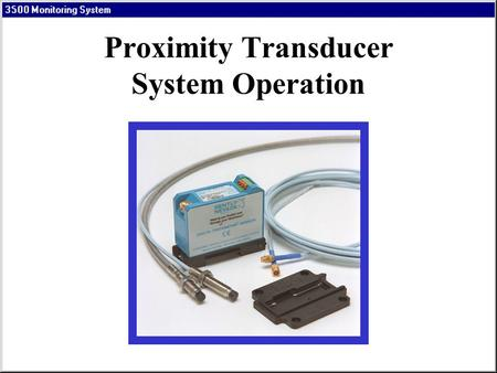 Proximity Transducer System Operation. OUTER SCREEN CENTER CONDUCTOR INNER SCREEN INSULATION Triaxial Cable.