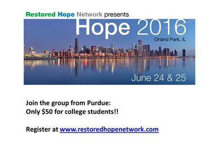 Join the group from Purdue: Only $50 for college students!! Register at www.restoredhopenetwork.comwww.restoredhopenetwork.com.