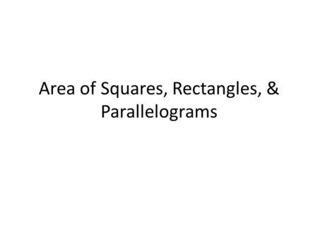 Area of Squares, Rectangles, & Parallelograms. What is Area? Area is the space a shape covers, or takes up Area is the number of square units equal in.