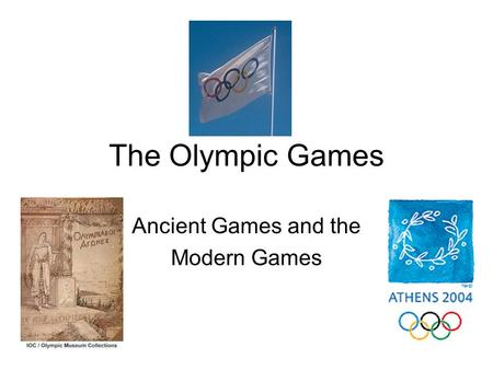 The Olympic Games Ancient Games and the Modern Games.