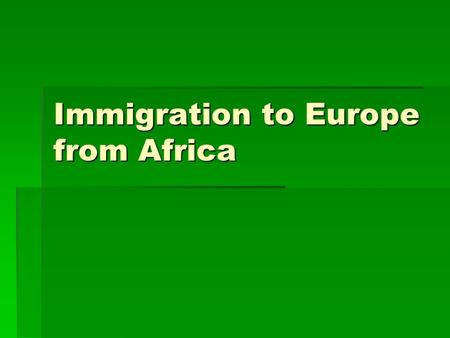 Immigration to Europe from Africa. Overview  With over one million migrants a year and 299,000 asylum applications in 2006 alone, Europe is the primary.