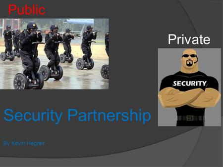 Security Partnership By Kevin Hegner Public Private.
