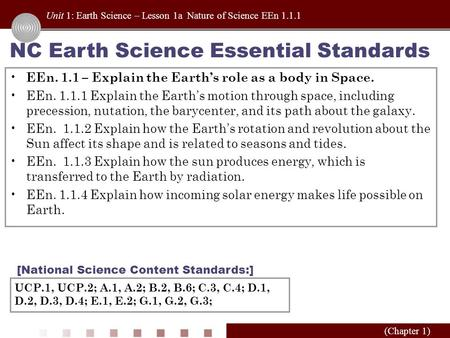 Unit 1: Earth Science – Lesson 1a Nature of Science EEn 1.1.1 (Chapter 1) NC Earth Science Essential Standards EEn. 1.1 – Explain the Earth's role as a.