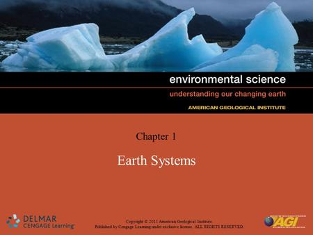 Copyright © 2011 American Geological Institute. Published by Cengage Learning under exclusive license. ALL RIGHTS RESERVED. Chapter 1 Earth Systems.