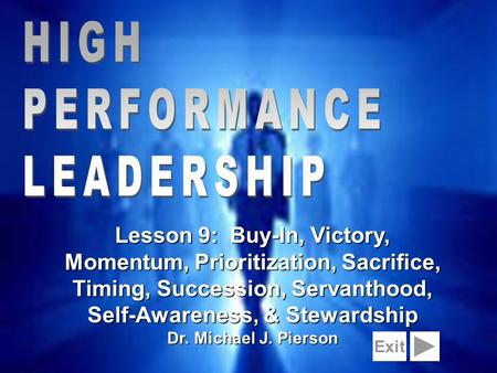 1 Lesson 9: Buy-In, Victory, Momentum, Prioritization, Sacrifice, Timing, Succession, Servanthood, Self-Awareness, & Stewardship Dr. Michael J. Pierson.