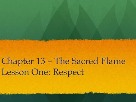Chapter 13 – The Sacred Flame Lesson One: Respect.