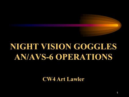 NIGHT VISION GOGGLES AN/AVS-6 OPERATIONS CW4 Art Lawler