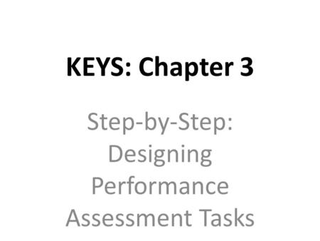 KEYS: Chapter 3 Step-by-Step: Designing Performance Assessment Tasks.