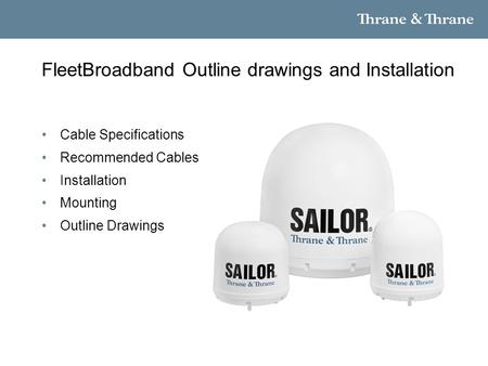 FleetBroadband Outline drawings and Installation Cable Specifications Recommended Cables Installation Mounting Outline Drawings.