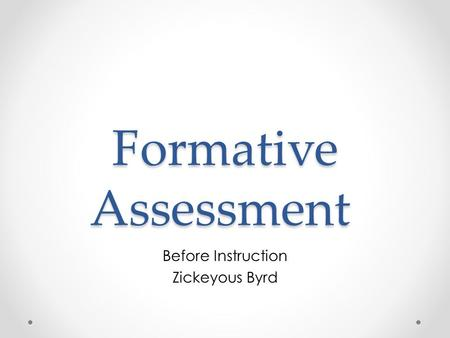 Formative Assessment Before Instruction Zickeyous Byrd.