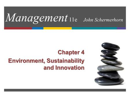 Management 11e John Schermerhorn Chapter 4 Environment, Sustainability and Innovation.
