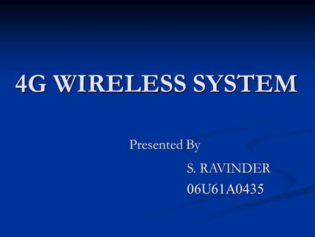 4G WIRELESS SYSTEM Presented By S. RAVINDER 06U61A0435.