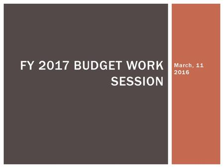 March, 11 2016 FY 2017 BUDGET WORK SESSION.  Use of Fund Balance  Tax Rate: each penny generates approximately $126,000 in revenue  Minimum Local Effort.