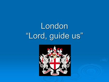 "London ""Lord, guide us"". Important Facts: Capital City London is not just the capital of England: it is also the capital of the entire United Kingdom."
