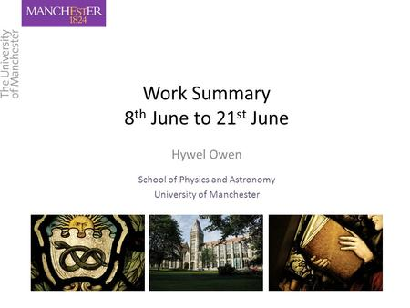 Work Summary 8 th June to 21 st June Hywel Owen School of Physics and Astronomy University of Manchester.