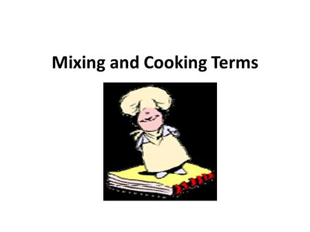 Mixing and Cooking Terms. Beat: To thoroughly mix ingredients and incorporate air using a spoon, wire whisk, mixer, or food processor with an up-and down.
