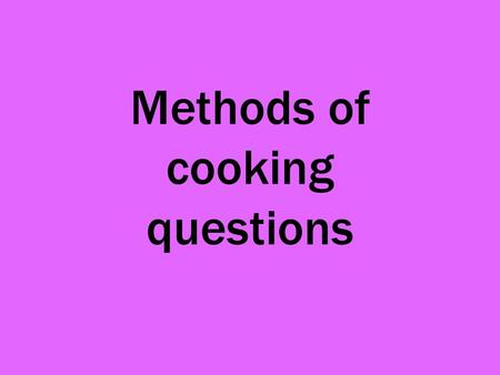 Methods of cooking questions. Q. Complete the chart below to show how accidents could be prevented. EquipmentPossible DangerPrevention Deep Fat Fryer.