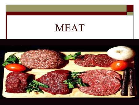 MEAT. Structure  Meat is the flesh of animals reared for food. E.g. cows, goats, pigs.  Meat is composed of bundles of muscle fibres joined by strong.