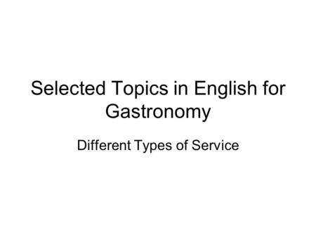 Selected Topics in English for Gastronomy Different Types of Service.