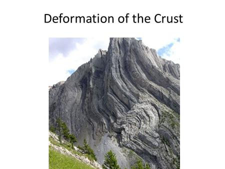 Deformation of the Crust. How Rocks Deform Deformation = bending, tilting, or breaking Earth's crust.