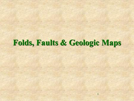 Folds, Faults & Geologic Maps