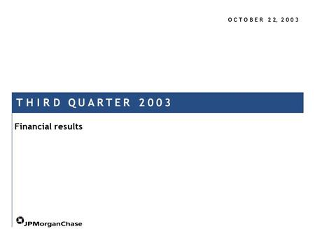 O C T O B E R 2 2, 2 0 0 3 T H I R D Q U A R T E R 2 0 0 3 Financial results.