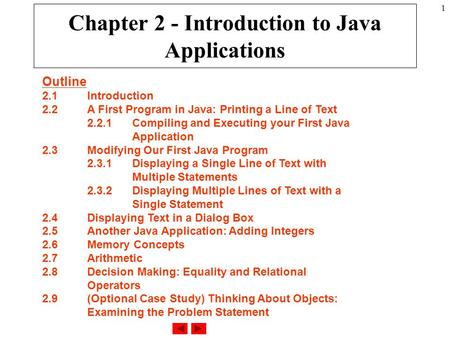 1 Chapter 2 - Introduction to Java Applications Outline 2.1Introduction 2.2A First Program in Java: Printing a Line of Text 2.2.1Compiling and Executing.