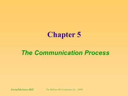 Chapter 5 The Communication Process © The McGraw-Hill Companies, Inc., 1998 Irwin/McGraw-Hill.