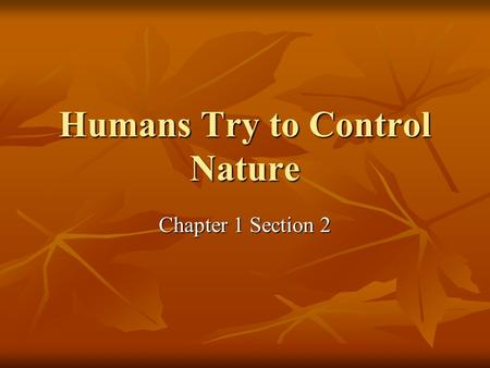 Humans Try to Control Nature Chapter 1 Section 2.