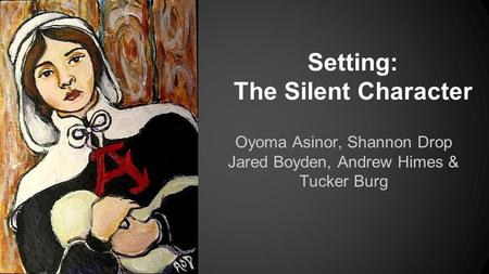 Setting: The Silent Character Oyoma Asinor, Shannon Drop Jared Boyden, Andrew Himes & Tucker Burg.