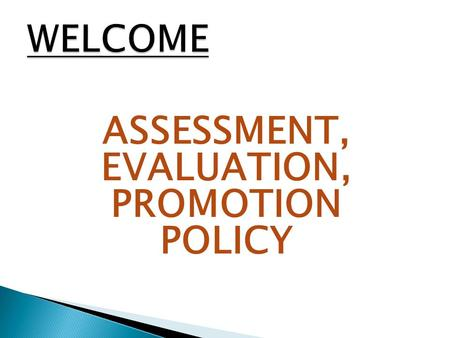 ASSESSMENT, EVALUATION, PROMOTION POLICY. Continuous and Comprehensive evaluation refers to a system of school based assessment that covers all aspects.