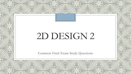 2D DESIGN 2 Common Final Exam Study Questions. So You Think You Can Art?