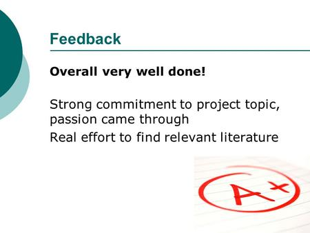 Feedback Overall very well done! Strong commitment to project topic, passion came through Real effort to find relevant literature.