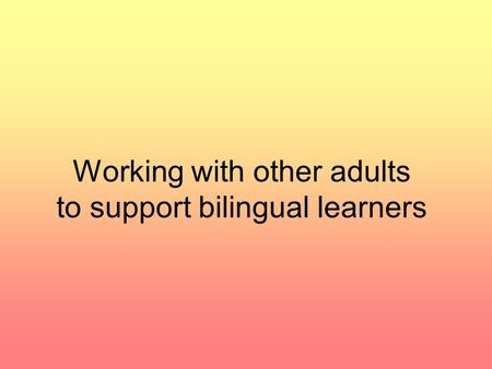 Working with other adults to support bilingual learners.