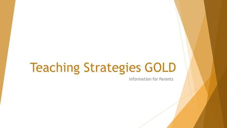 Teaching Strategies GOLD Information for Parents.