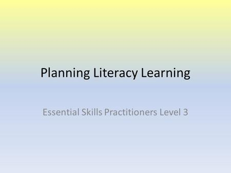 Planning Literacy Learning Essential Skills Practitioners Level 3.