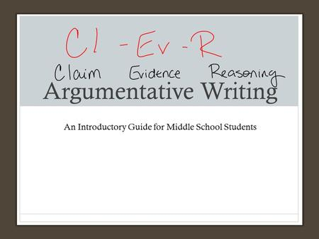 Argumentative Writing An Introductory Guide for Middle School Students.
