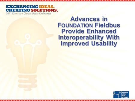 Advances in F OUNDATION Fieldbus Provide Enhanced Interoperability With Improved Usability.