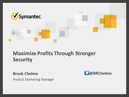 Maximize Profits Through Stronger Security Brook Chelmo Product Marketing