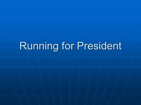Running for President. The Race for the Nomination Potential candidates for President will typically start exploring the idea of a run after the midterm.