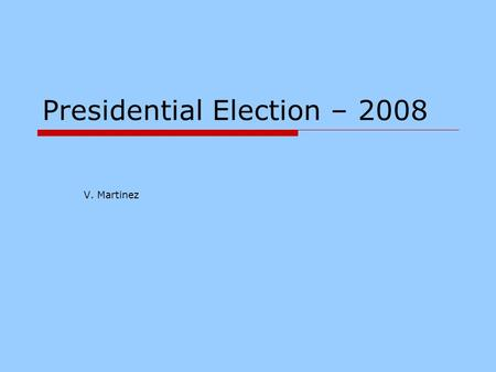Presidential Election – 2008 V. Martinez. What are primaries?  Wikipedia says :  A primary election (nominating primary) is an election in which voters.