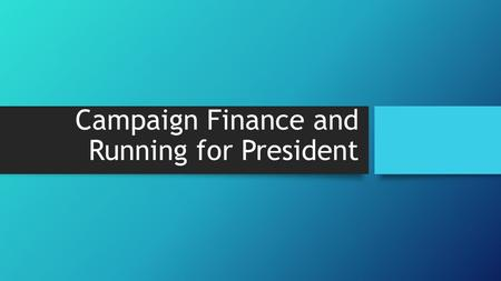 Campaign Finance and Running for President. Citizens United, Freedom Now, and the Future of Campaign Finance Regulation: Lifted many of the restrictions.