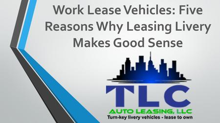 Work Lease Vehicles: Five Reasons Why Leasing Livery Makes Good Sense.