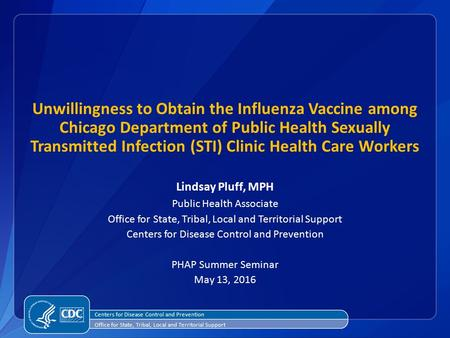 Unwillingness to Obtain the Influenza Vaccine among Chicago Department of Public Health Sexually Transmitted Infection (STI) Clinic Health Care Workers.