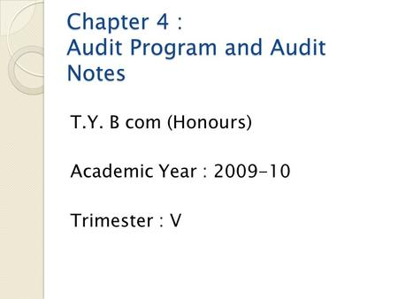 Chapter 4 : Audit Program and Audit Notes T.Y. B com (Honours) Academic Year : 2009-10 Trimester : V.