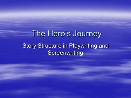 The Hero's Journey Story Structure in Playwriting and Screenwriting.
