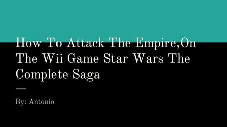 How To Attack The Empire,On The Wii Game Star Wars The Complete Saga By: Antonio.