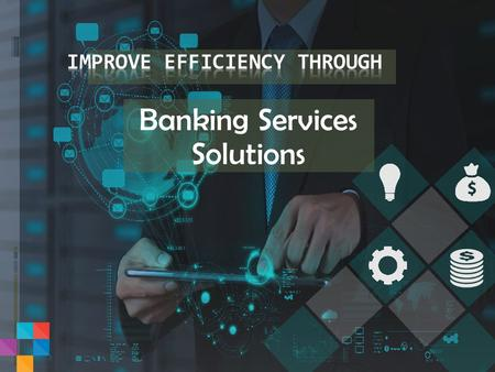 Banking Services Solutions. Solutions and Services  Technology enabled business solutions and services to help in growth of Banking services.  Dynamic.
