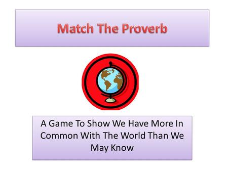A Game To Show We Have More In Common With The World Than We May Know.