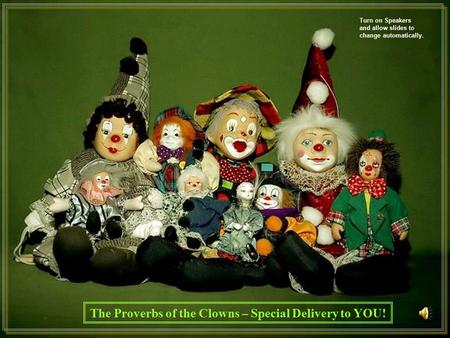 The Proverbs of the Clowns – Special Delivery to YOU! Turn on Speakers and allow slides to change automatically.